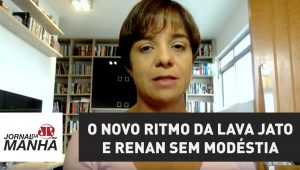 O novo ritmo da Lava Jato e Renan sem modéstia