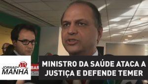 Ministro da Saúde Ricardo Barros ataca a Justiça e defende Temer