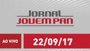 Assista ao Jornal Jovem Pan de 22/09/2017