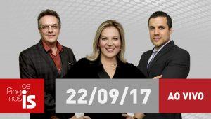 """Assista na íntegra a """"Os Pingos nos Is"""" desta sexta-feira (22/09/2017)"""
